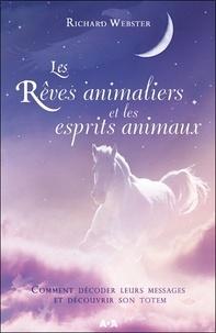 Richard Webster - Les rêves animaliers et les esprits animaux.