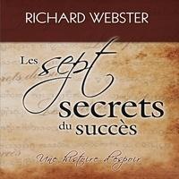 Richard Webster et Tristan Harvey - Les sept secrets du succès - Une histoire d'espoir.