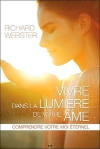Vivre dans la lumière de votre âme- Comprendre votre moi éternel - Richard Webster |