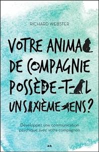 Richard Webster - Votre animal de compagnie possède-t-il un sixième sens ? - Développez une communication psychique avec votre compagnon.