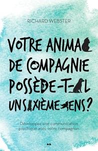 Richard Webster - Votre animal de compagnie possède-t-il un sixième sens? - Développez une communication psychique avec votre compagnon.