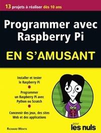 Richard Wentk - Programmer avec Raspberry Pi en s'amusant pour les nuls.
