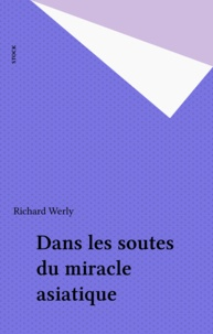 Richard Werly - Dans les soutes du miracle asiatique.