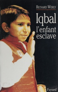 Richard Werly - Iqbal - L'enfant esclave.