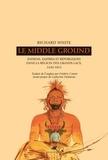 Richard White - Le Middle Ground - Indiens, empires et républiques dans la région des Grands Lacs : 1650-1815.