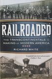 Richard White - Railroaded - The Transcontinentals and the Making of Modern America.