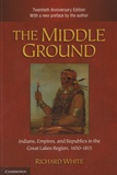 Richard White - The Middle Ground - Indians, Empires, and Republics in the Great Lakes Region, 1650-1815.