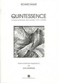 Richard Wilbur - Quintessence - Corpus poétique des années 1947 à 2004.