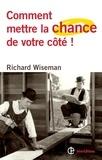 Richard Wiseman - Comment mettre la chance de votre côté ! - Les 4 attitudes clés pour devenir pro de la chance et réussir dans toutes ses entreprises.