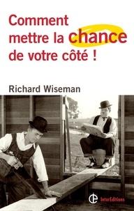 Richard Wiseman - Comment mettre la chance de votre côté ! - Les 4 attitudes clés pour devenir un pro de la chance et réussir dans toutes ses entreprises.