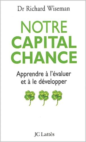 Richard Wiseman - Notre capital chance - Comment l'évaluer et le développer.