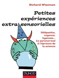 Richard Wiseman - Petites expériences extra-sensorielles - Télépathie, voyance, hypnose... - Le paranormal à l'épreuve de la science.