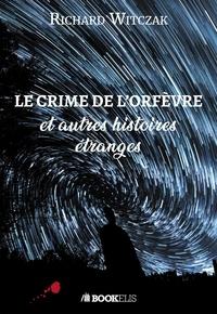 Richard Witczak - Le crime de l'orfèvre et autres histoires étranges.