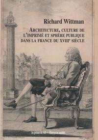 Richard Wittman - Architecture, culture de l'imprimé et sphère publique dans la France du XVIIIe siècle.