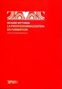 Richard Wittorski - La professionnalisation en formation - Textes fondamentaux.