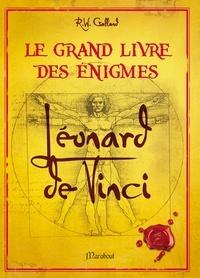 Richard Wolfrik Galland - Le grand livre des énigmes - Léonard de Vinci.