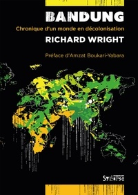 Richard Wright - Bandung - Chronique d'un monde en décolonisation.
