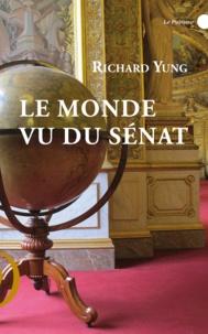 Richard Yung - Le Monde vu du sénat.