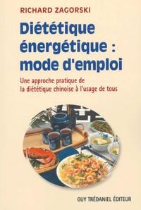 Richard Zagorski - Diététique énergétique : mode d'emploi - Une approche pratique de la diététique chinoise à l'usage de tous.
