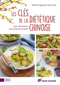 Richard Zagorski et Anne Tran - Les clés de la diététique chinoise - Avec 100 recettes pour préserver sa santé.