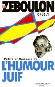 Richard Zéboulon - Le Zéboulon, Petite anthologie de l'humour juif - Opus 1.