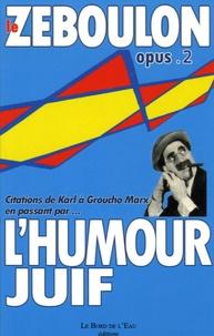 Richard Zéboulon - Le Zéboulon : Petite anthologie de l'humour juif, - Tome 2, Citations De Karl à Groucho Marx en passant par....