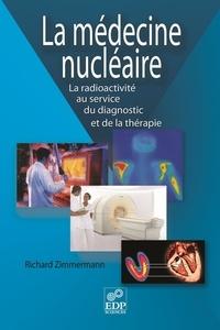 Richard Zimmermann - La médecine nucléaire - La radioactivité au service du diagnostic et de la thérapie.