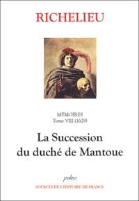 Richelieu - Mémoires - Tome 8, (1629), La succession du duché de Mantoue.
