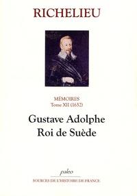 Richelieu - Mémoires - Tome 12, (1632), Gustave Adolphe, Roi de Suède.
