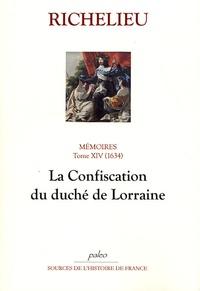 Richelieu - Mémoires - Tome 14, (1634), La Confiscation du duché de Lorraine.