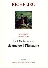 Richelieu - Mémoires - Tome 15, (1635), La Déclaration de guerre à l'Espagne.