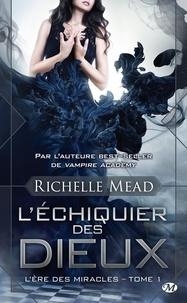 Richelle Mead - L'Ere des Miracles Tome 1 : L'échiquier des dieux.