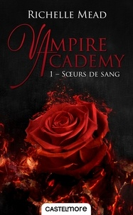 Richelle Mead - Vampire Academy Tome 1 : Soeurs de sang.