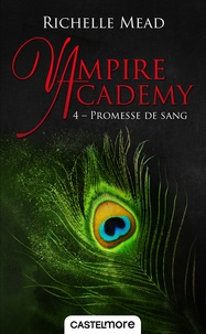 Richelle Mead - Vampire Academy Tome 4 : Promesse de sang.