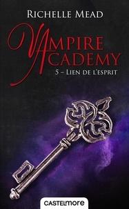 Richelle Mead - Vampire Academy Tome 5 : Lien de l'esprit.