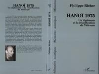 Richer - Hanoï 1975 - Un diplomate et la réunification du Viêt-nam.