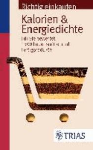 Richtig einkaufen: Kalorien & Energiedichte - Für Sie bewertet: 1.300 Lebensmittel und Fertigprodukte.