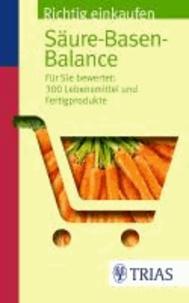 Richtig einkaufen Säure-Basen-Balance - Für Sie bewertet: 300 Lebensmittel und Fertigprodukte.