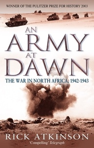 Rick Atkinson - An Army At Dawn - The War in North Africa, 1942-1943.