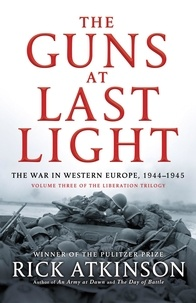 Rick Atkinson - The Guns at Last Light - The War in Western Europe, 1944-1945.