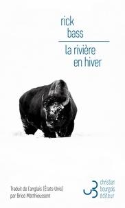 Rick Bass - La rivière en hiver.