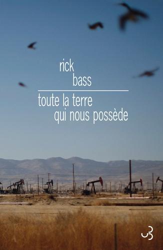 Rick Bass - Toute la terre qui nous possède.