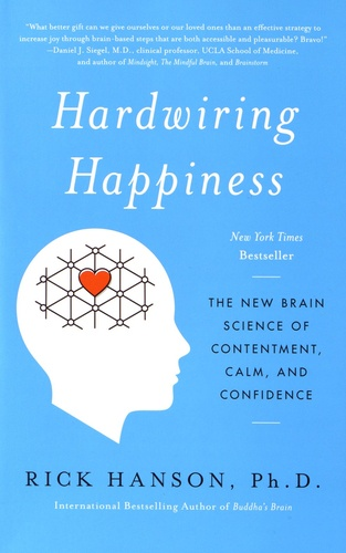 Rick Hanson - Hardwiring Happiness - The New Brain Science of Contentment, Calm, and Confidence.