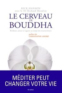 Rick Hanson et Richard Mendius - Le cerveau de Bouddha - Bonheur, amour et sagesse au temps des neurosciences.