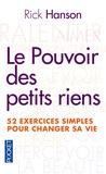 Rick Hanson - Le pouvoir des petits riens - 52 exercices quotidiens pour changer sa vie.