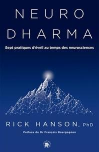 Rick Hanson - Neurodharma - Sept pratiques d'éveil au temps des neurosciences.
