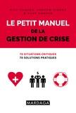 Rick Hugues et Andrew Kinder - Le petit manuel de la gestion de crise - 70 situations critiques, 70 solutions pratiques.