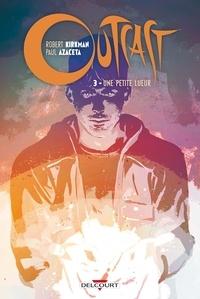 Rick Kirkman et Paul Azaceta - Outcast Tome 3 : Une petit lueur.