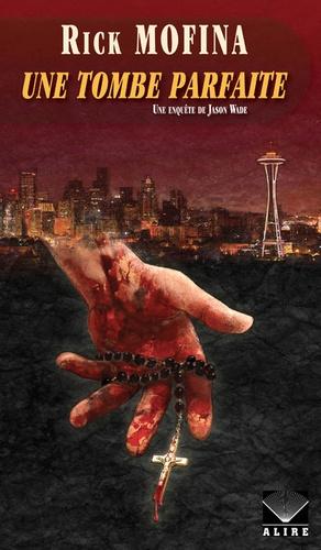 Rick Mofina - Jason Wade Tome 3 : Une tombe parfaite.
