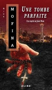 Rick Mofina - Une enquête de Jason Wade Tome 3 : Une tombe parfaite.